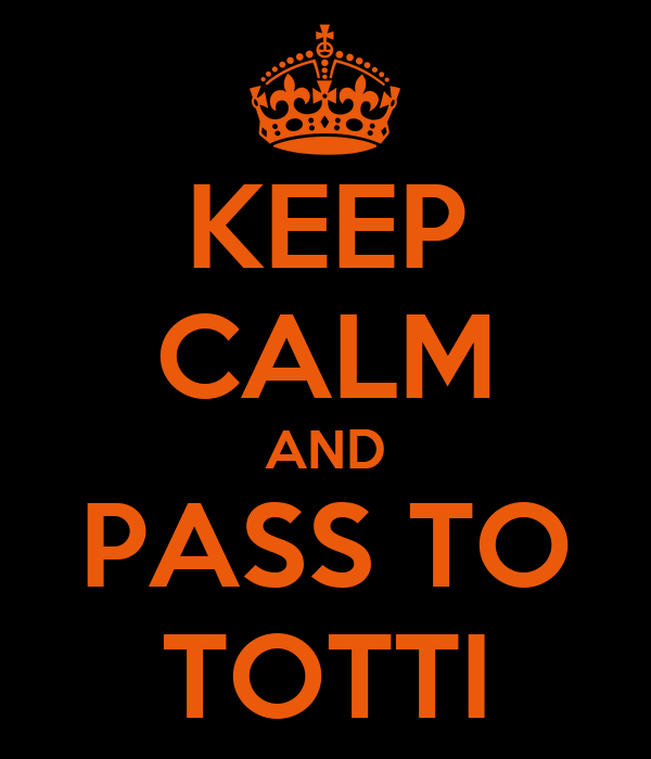 KEEP CALM AND PASS TO TOTTI