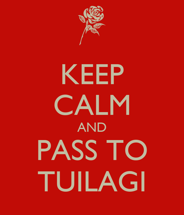 KEEP CALM AND PASS TO TUILAGI