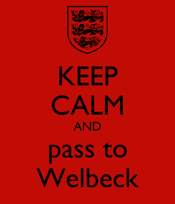 KEEP CALM AND pass to Welbeck