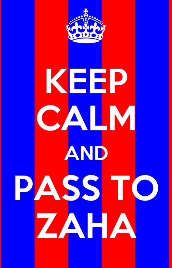 KEEP CALM AND PASS TO ZAHA