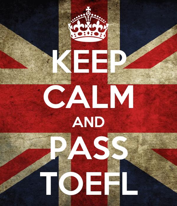 KEEP CALM AND PASS TOEFL