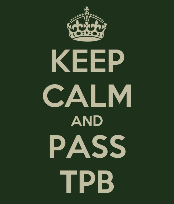 KEEP CALM AND PASS TPB