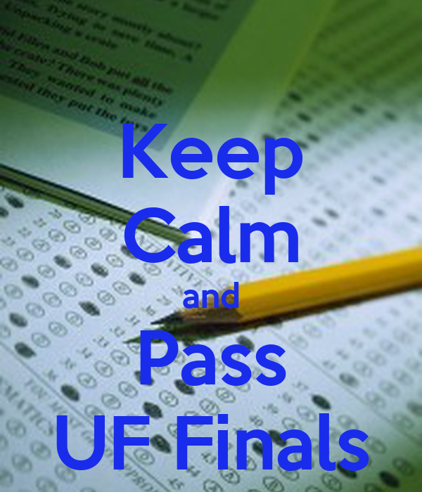 Keep Calm and Pass UF Finals