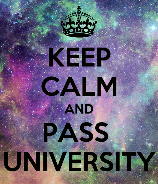 KEEP CALM AND PASS  UNIVERSITY