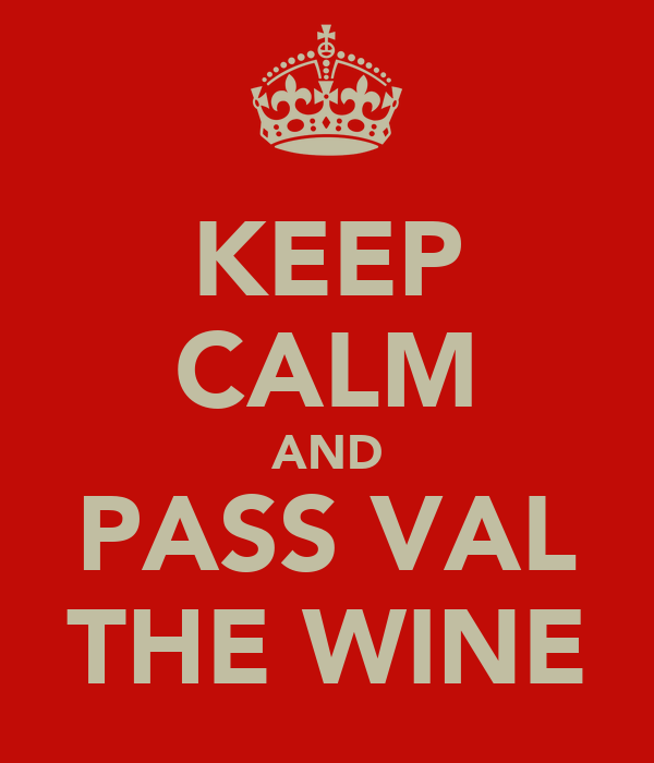 KEEP CALM AND PASS VAL THE WINE
