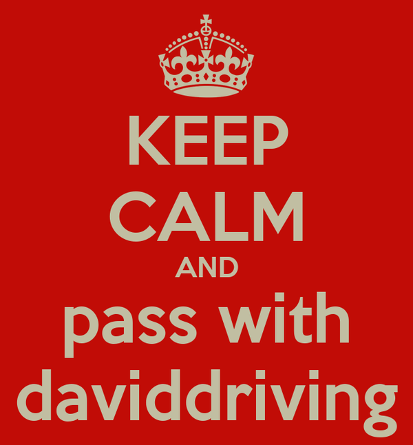 KEEP CALM AND pass with daviddriving