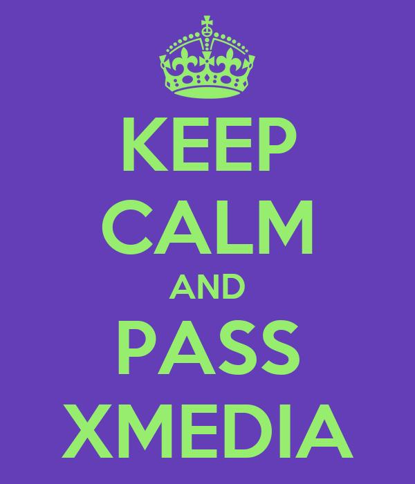 KEEP CALM AND PASS XMEDIA