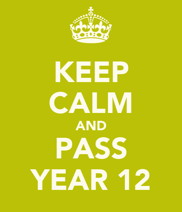 KEEP CALM AND PASS YEAR 12