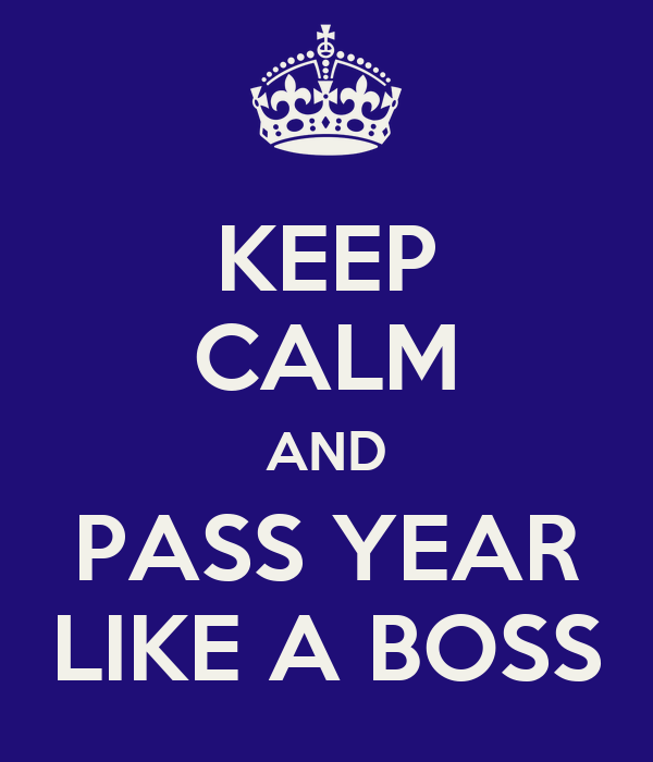 KEEP CALM AND PASS YEAR LIKE A BOSS