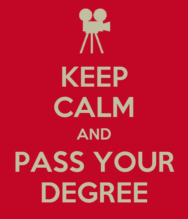 KEEP CALM AND PASS YOUR DEGREE