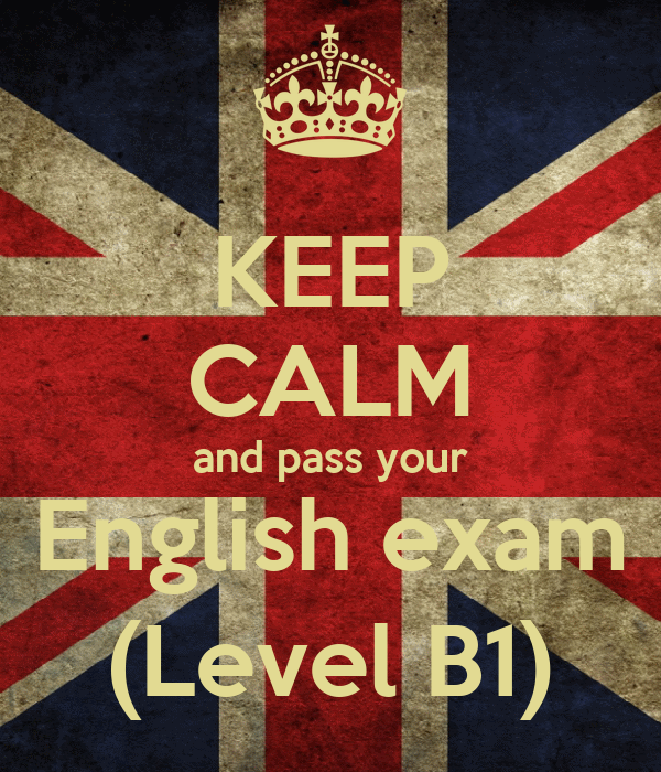 KEEP CALM and pass your English exam (Level B1)