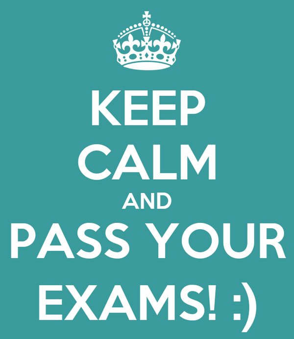 KEEP CALM AND PASS YOUR EXAMS! :)