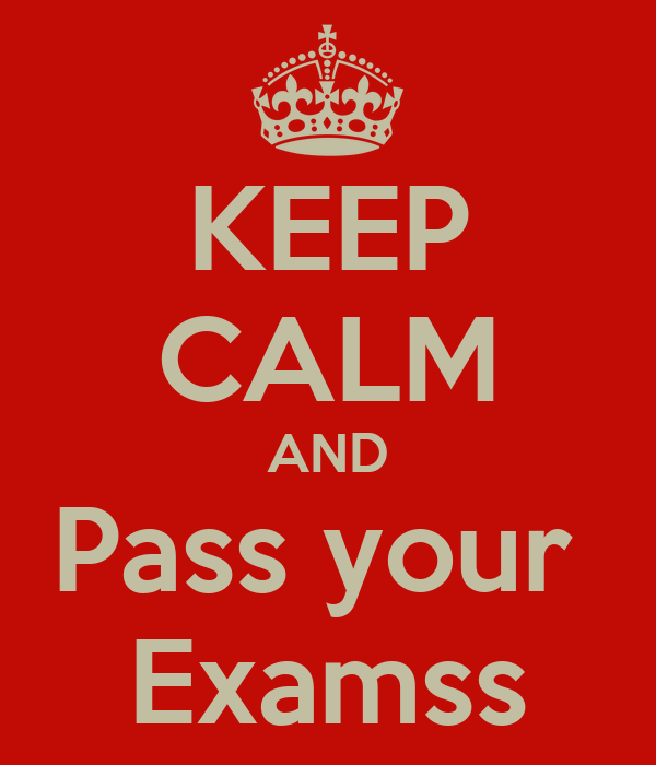 KEEP CALM AND Pass your  Examss