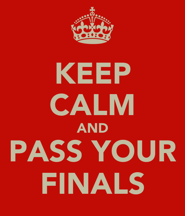 KEEP CALM AND PASS YOUR FINALS