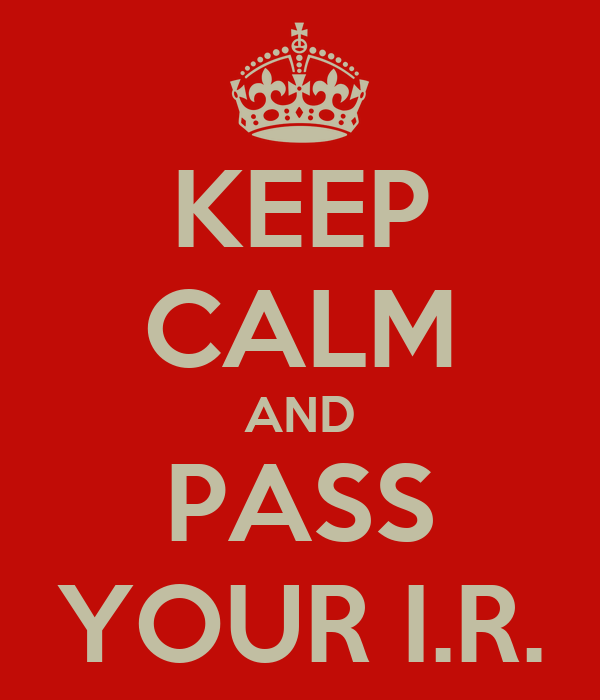 KEEP CALM AND PASS YOUR I.R.