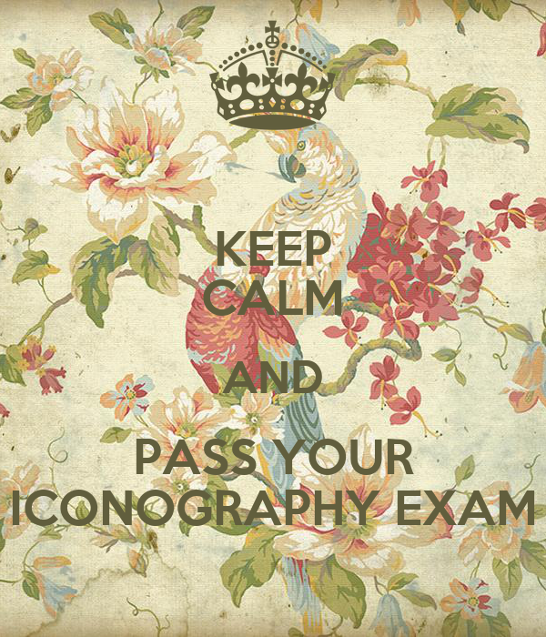 KEEP CALM AND PASS YOUR ICONOGRAPHY EXAM