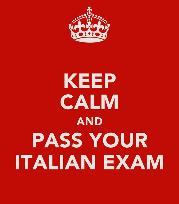 KEEP CALM AND PASS YOUR ITALIAN EXAM