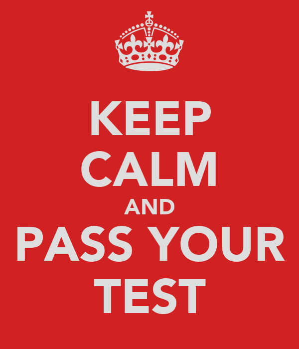 KEEP CALM AND PASS YOUR TEST