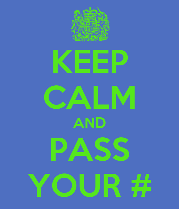 KEEP CALM AND PASS YOUR #