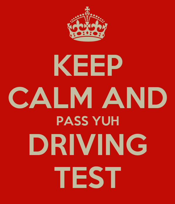 KEEP CALM AND PASS YUH DRIVING TEST