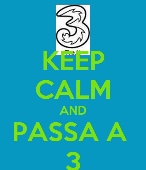KEEP CALM AND PASSA A  3