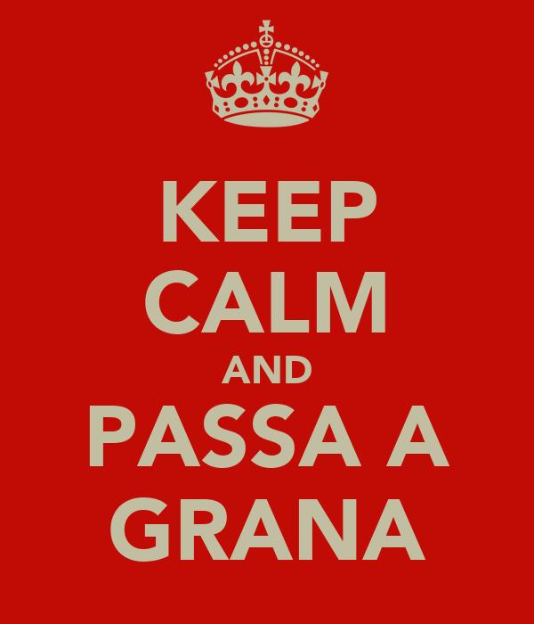 KEEP CALM AND PASSA A GRANA