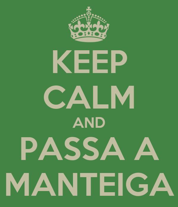KEEP CALM AND PASSA A MANTEIGA