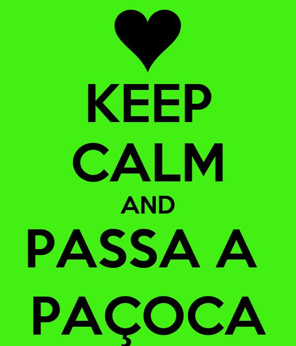 KEEP CALM AND PASSA A  PAÇOCA