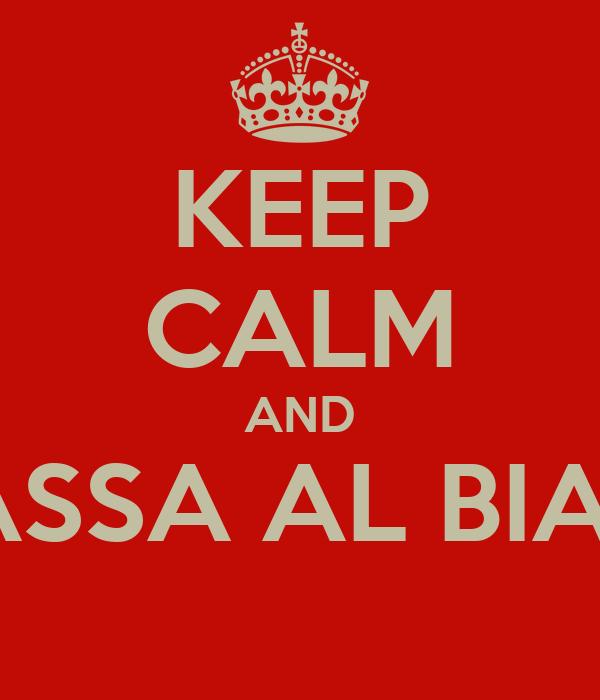 KEEP CALM AND PASSA AL BIAGI