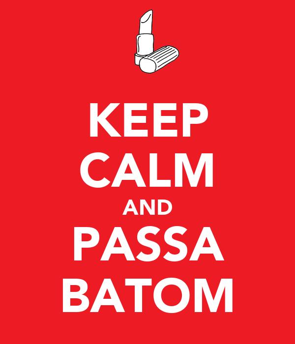 KEEP CALM AND PASSA BATOM