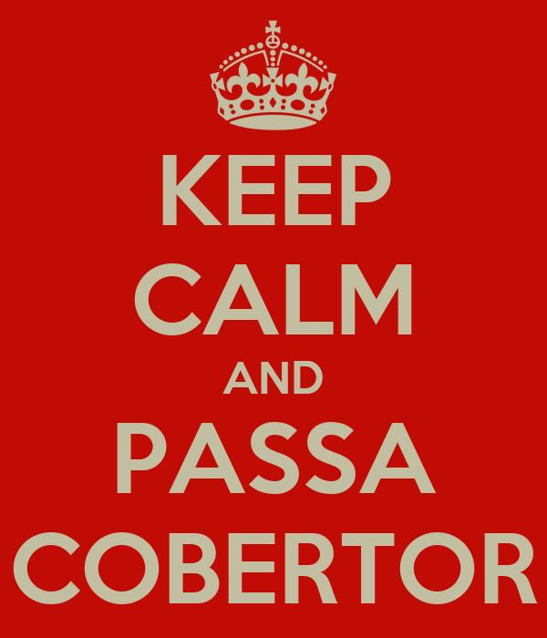KEEP CALM AND PASSA COBERTOR