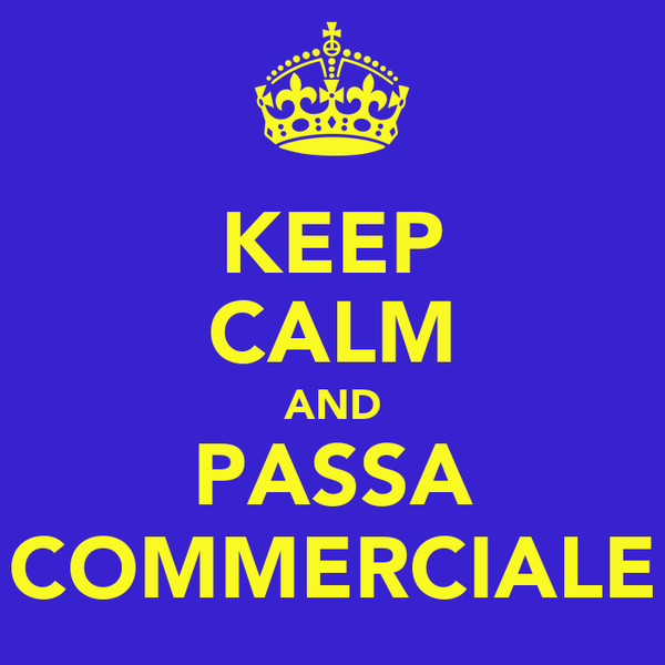 KEEP CALM AND PASSA COMMERCIALE