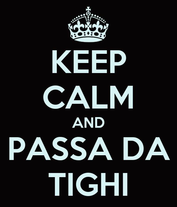 KEEP CALM AND PASSA DA TIGHI