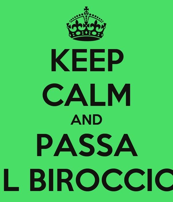 KEEP CALM AND PASSA IL BIROCCIO