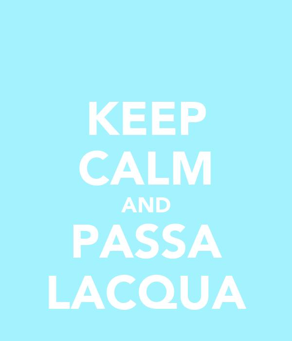 KEEP CALM AND PASSA LACQUA