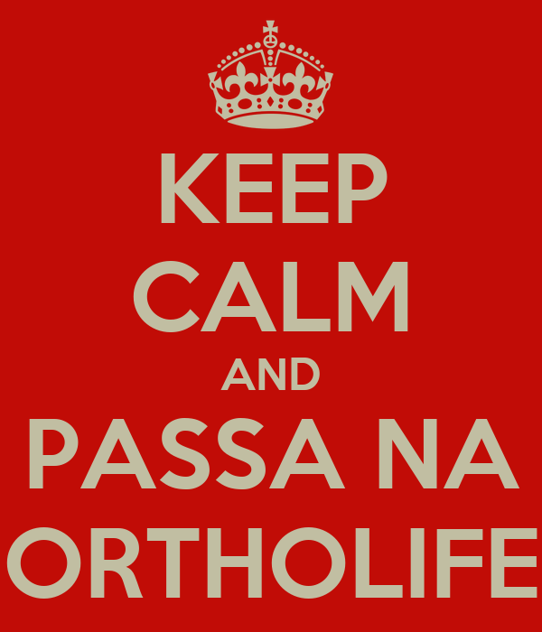 KEEP CALM AND PASSA NA ORTHOLIFE