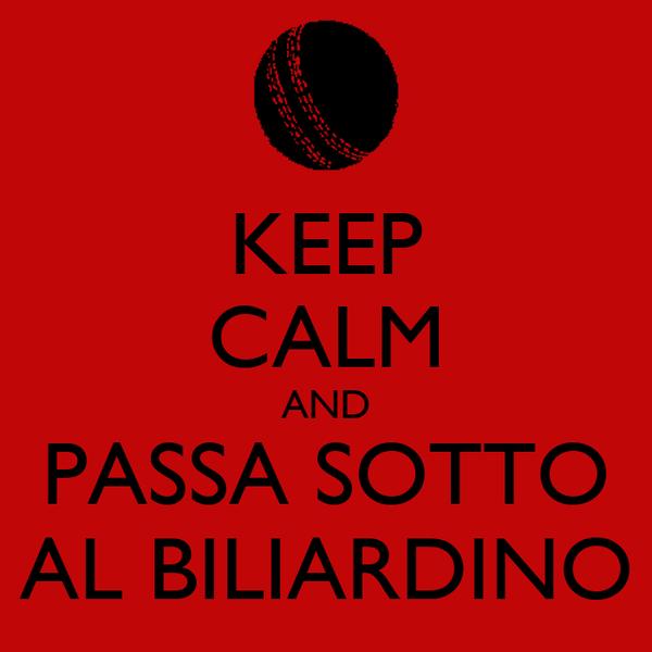 KEEP CALM AND PASSA SOTTO AL BILIARDINO