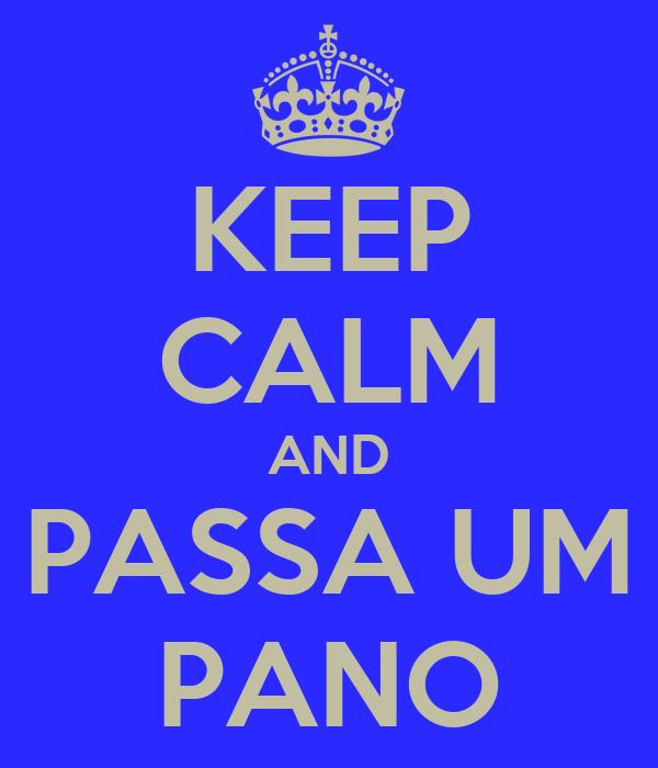 KEEP CALM AND PASSA UM PANO