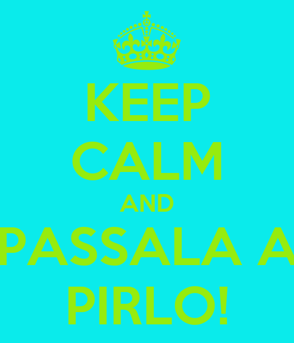 KEEP CALM AND PASSALA A PIRLO!