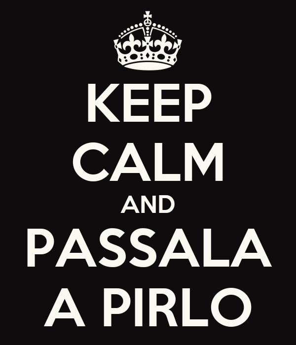 KEEP CALM AND PASSALA A PIRLO