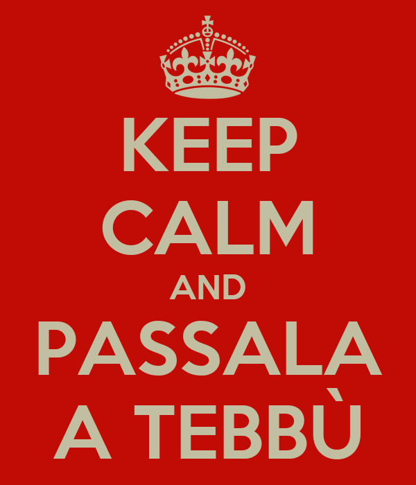 KEEP CALM AND PASSALA A TEBBÙ