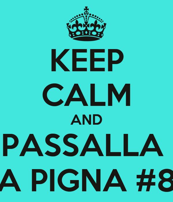 KEEP CALM AND PASSALLA  A PIGNA #8