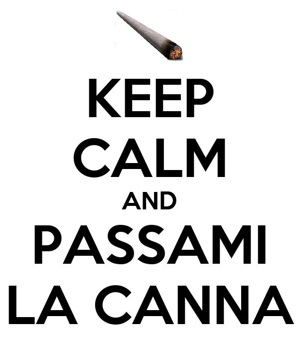 KEEP CALM AND PASSAMI LA CANNA