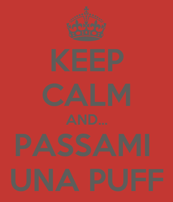 KEEP CALM AND... PASSAMI  UNA PUFF