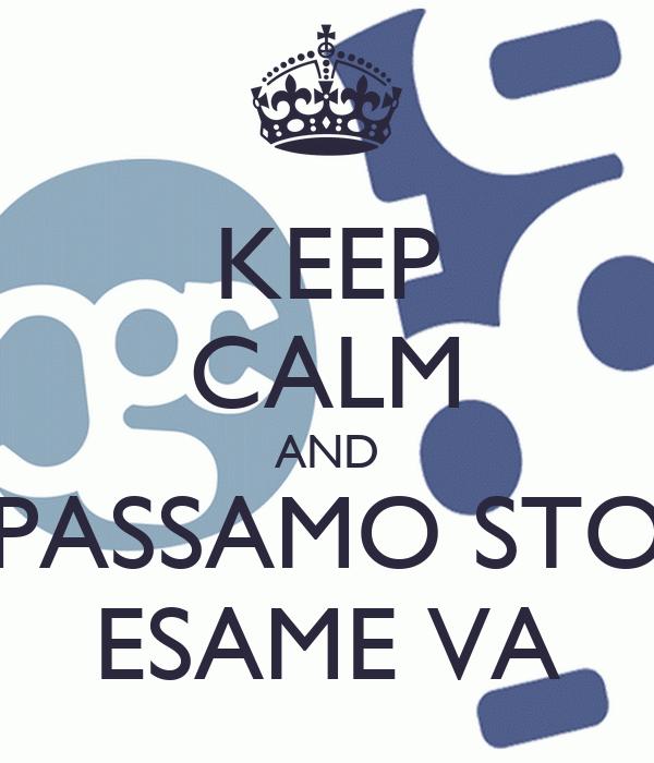 KEEP CALM AND PASSAMO STO ESAME VA