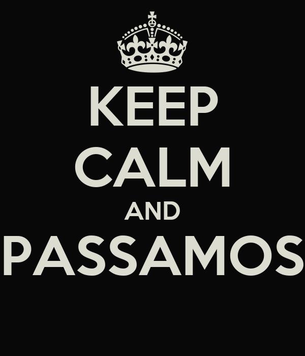KEEP CALM AND PASSAMOS