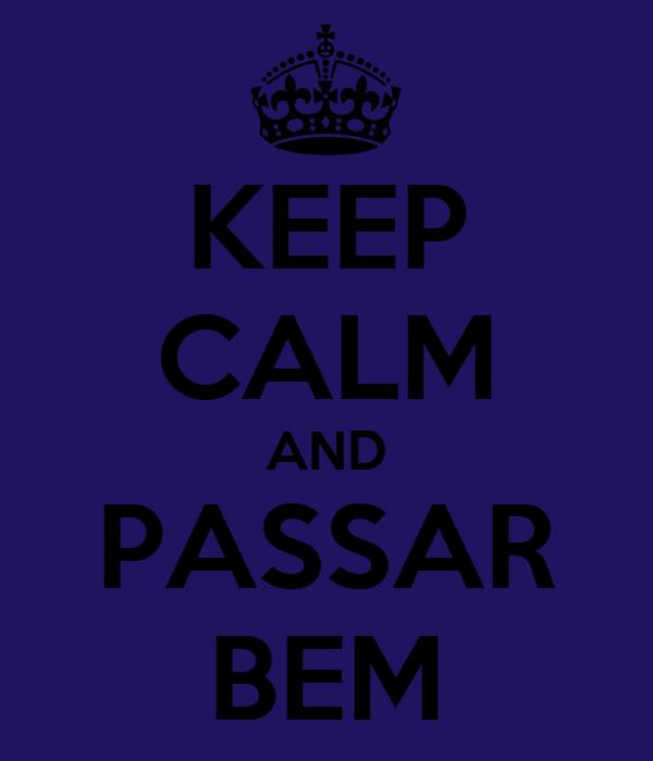 KEEP CALM AND PASSAR BEM