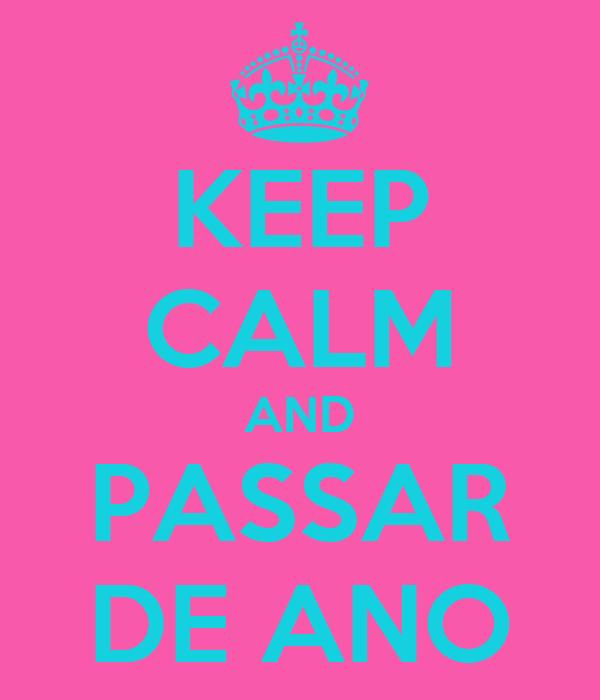 KEEP CALM AND PASSAR DE ANO