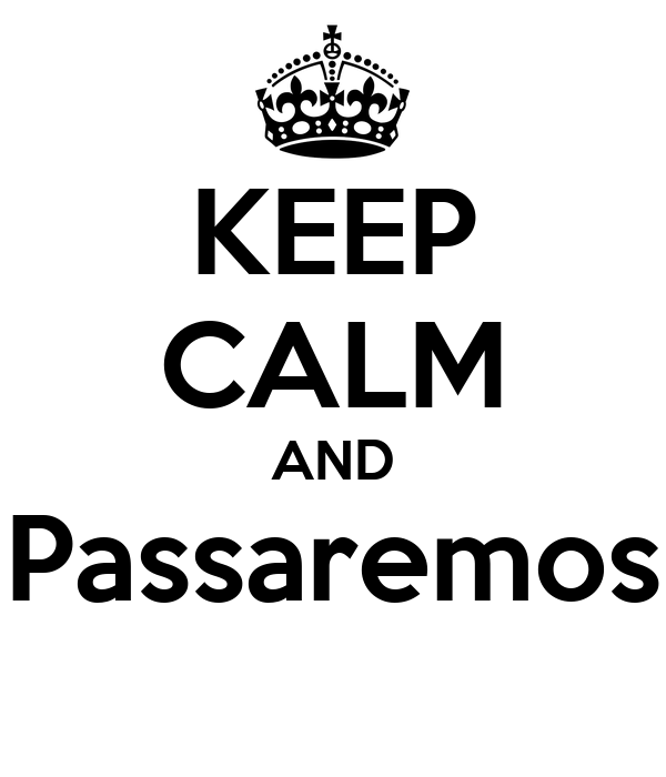 KEEP CALM AND Passaremos