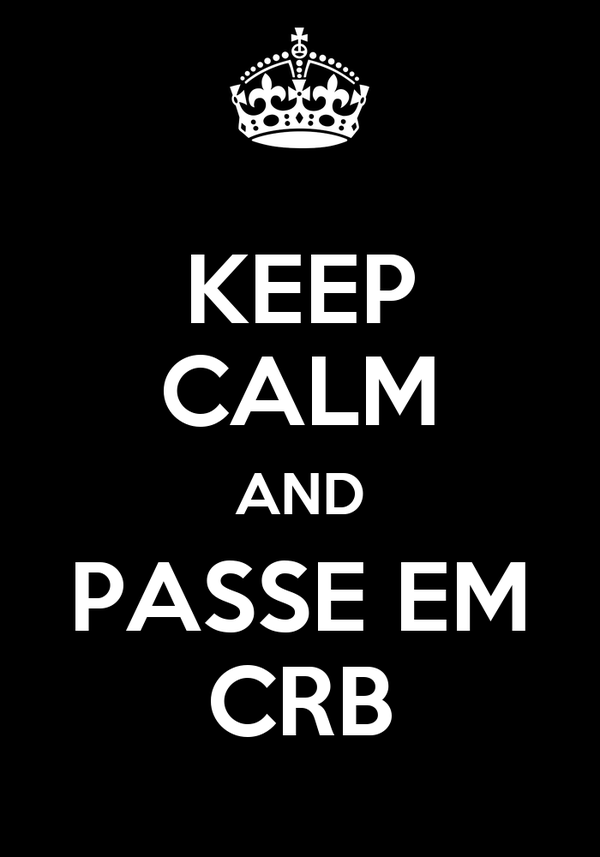 KEEP CALM AND PASSE EM CRB
